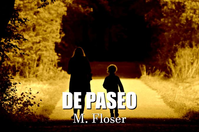 """En la imagen se ve la silueta de una madre y un niño o una niña, no queda claro, caminando por un camino de tierra rodeado de arbustos y árboles. En la parte baja de la imagen aparece el título del relato: """"De paseo"""" y M. Floser."""