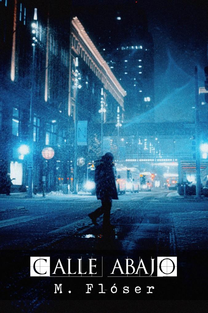 Silueta cruzando una carretera nocturna de una gran ciudad. Se ven luces de vehículos al fondo y de los rascacielos. El relato se llama: Calle abajo.