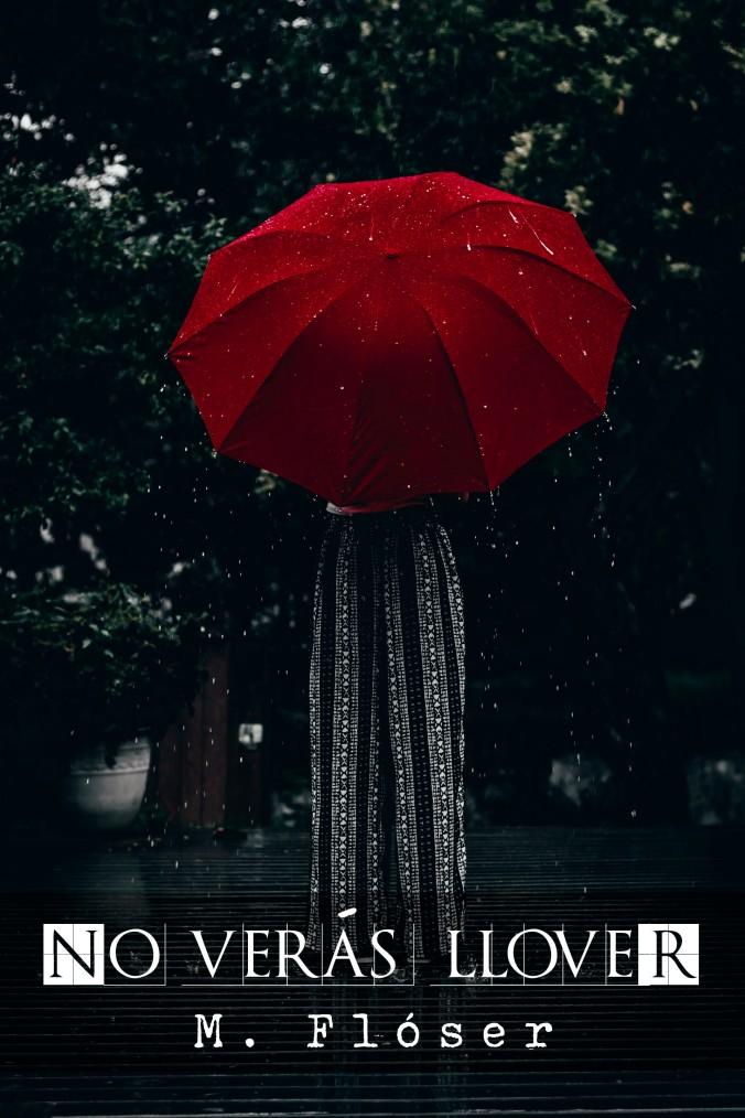 """Está lloviendo, en medio del jardín una mujer con un vestido largo se mantiene en pie, lleva un paraguas rojo y no se le ve la cara, el paraguas le tapa de cintura para arriba. El relato se titula: """"No verás llover""""."""